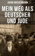 Jakob Wassermann: Mein Weg als Deutscher und Jude
