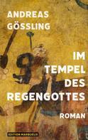Andreas Gößling: Im Tempel des Regengottes