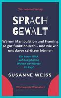 Susanne Weiss: Sprachgewalt. Warum Manipulation und Framing so gut funktionieren – und wie wir uns davor schützen können