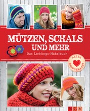 Mützen, Schals und mehr - Das Lieblings-Häkelbuch