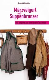 Märzveigerl und Suppenbrunzer - 400 Begriffe aus dem echten Österreich
