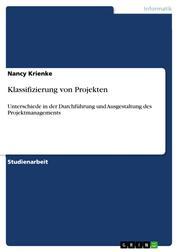 Klassifizierung von Projekten - Unterschiede in der Durchführung und Ausgestaltung des Projektmanagements
