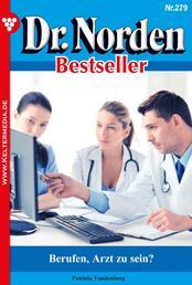 Dr. Norden Bestseller 279 – Arztroman - Berufen, Arzt zu sein?