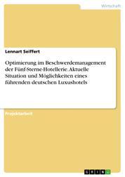 Optimierung im Beschwerdemanagement der Fünf-Sterne-Hotellerie. Aktuelle Situation und Möglichkeiten eines führenden deutschen Luxushotels