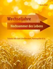 Wechseljahre - Hochsommer des Lebens - Schnelle Hilfe dank Schüßlersalzen, Homöopathie & Co.
