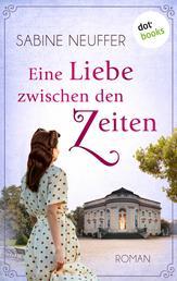 Eine Liebe zwischen den Zeiten - Roman