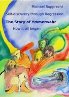 Michael Rupprecht: The Story of Ymmerwahr
