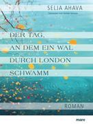 Selja Ahava: Der Tag, an dem ein Wal durch London schwamm ★★★★