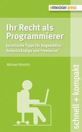 Ihr Recht als Programmierer - Juristische Tipps für Angestellte, Selbstständige und Freelancer