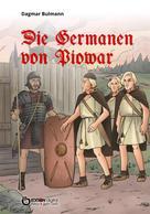 Dagmar Bulmann: Die Germanen von Piowar