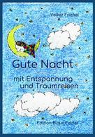 Volker Friebel: Gute Nacht - mit Entspannung und Traumreisen