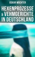 Oskar Wächter: Hexenprozesse & Vehmgerichte in Deutschland