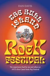 The Bull Island Rock Festival - The experience had by me and others at 1972's Erie Canal Soda Pop Festival