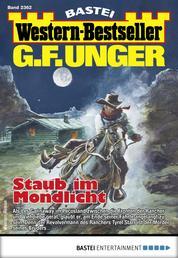 G. F. Unger Western-Bestseller 2362 - Western - Staub im Mondlicht