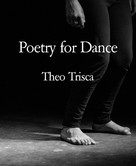 Theo Trisca: Poetry for Dance