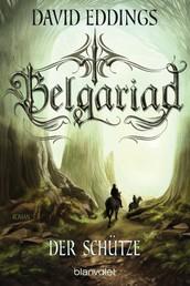 Belgariad - Der Schütze - Roman