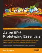 Ezra Schwartz: Axure RP 6 Prototyping Essentials