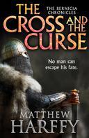 Matthew Harffy: The Cross and the Curse