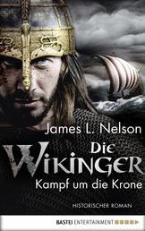 Die Wikinger - Kampf um die Krone - Historischer Roman