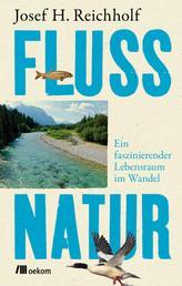 Flussnatur - Ein faszinierender Lebensraum im Wandel