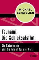 Michael Schwelien: Tsunami. Die Schicksalsflut