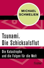 Tsunami. Die Schicksalsflut - Die Katastrophe und die Folgen für die Welt