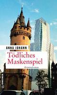 Anna Johann: Tödliches Maskenspiel ★★★★★