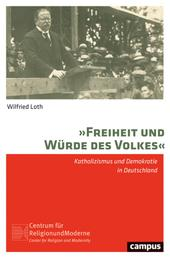 Freiheit und Würde des Volkes - Katholizismus und Demokratie in Deutschland