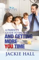 Jackie Hall: A Parent's Guide to Balance and Getting More You Time