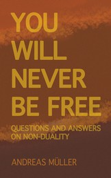 You will never be free - questions and answers on non-duality