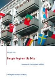 Europa liegt um die Ecke - Kommunale Europaarbeit in NRW