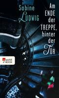 Sabine Ludwig: Am Ende der Treppe, hinter der Tür