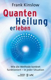 Quantenheilung erleben - Wie die Methode konkret funktioniert - in jeder Situation