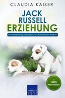 Claudia Kaiser: Jack Russell Erziehung: Hundeerziehung für Deinen Jack Russell Terrier Welpen
