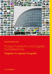 Picasa: Fotoarchiv und Digitale Dunkelkammer - Ratgeber für digitale Fotografie