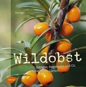 Wildobst - Schlehe, Hagebutte und Co. für meinen Garten