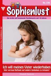 Sophienlust 194 – Familienroman - Ich will meinen Vater wiederhaben