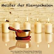 Meister der Klangschalen - Eine einzigartige Klangschalen-Komposition zur Stärkung von Körper, Geist und Seele - Healing by sound