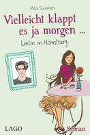 Mila Summers: Vielleicht klappt es ja morgen... Liebe in Hamburg ★★★