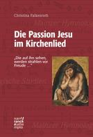 Christina Falkenroth: Die Passion Jesu im Kirchenlied