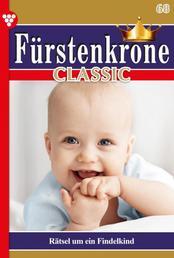 Fürstenkrone Classic 68 – Adelsroman - Rätsel um ein Findelkind
