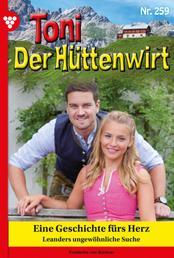Toni der Hüttenwirt 259 – Heimatroman - Eine Geschichte fürs Herz