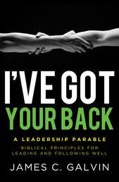 I've Got Your Back - Biblical Principles for Leading and Following Well