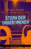Franz Werfel: Stern der Ungeborenen (Science-Fiction-Roman)