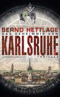 Bernd Hettlage: Das Geheimnis von Karlsruhe