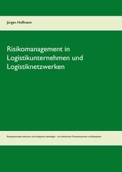 Risikomanagement in Logistikunternehmen und Logistiknetzwerken - Risikopotenziale erkennen und erfolgreich bewältigen - mit zahlreichen Praxissituationen und Beispielen