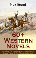 Max Brand / Frederick Schiller Faust: 60+ Western Novels by Max Brand (Including The Dan Barry Series, The Ronicky Doone Trilogy & The Silvertip Collection)