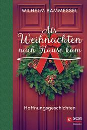 Als Weihnachten nach Hause kam - Hoffnungsgeschichten