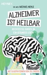 Alzheimer ist heilbar - Rechtzeitig zurück in ein gesundes Leben - Mit Illustrationen von Jill Enders