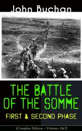 THE BATTLE OF THE SOMME – First & Second Phase (Complete Edition – Volumes 1&2) - A Never-Before-Seen Side of the Bloodiest Offensive of World War I – Viewed Through the Eyes of the Acclaimed War Correspondent
